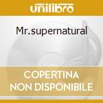 Mr.supernatural cd musicale