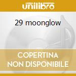 29 moonglow cd musicale