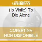 (LP VINILE) TO DIE ALONE lp vinile di MONEYBROTHER