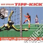 Wir spielen tipp-kick cd musicale di Artisti Vari