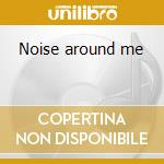Noise around me cd musicale di Baby Tiger
