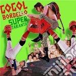 Gogol Bordello - Super Taranta cd musicale di Bordello Gogol