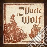 My Uncle The Wolf - My Uncle The Wolf cd musicale di My uncle the wolf