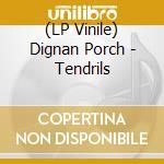 (LP VINILE) Tendrils lp vinile di Porch Dignan