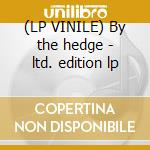 (LP VINILE) By the hedge - ltd. edition lp lp vinile di Minks