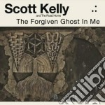 Scott Kelly & The Road Home - The Forgiven Ghost In Me cd musicale di Scott kelly and the