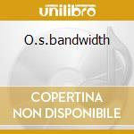 O.s.bandwidth cd musicale