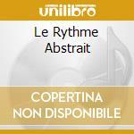 LE RYTHME ABSTRAIT VOL.1 cd musicale di Artisti Vari