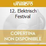12. ELEKTRISCH FESTIVAL                   cd musicale di Artisti Vari