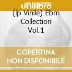 (LP VINILE) EBM COLLECTION VOL.1                      lp vinile di Artisti Vari