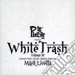 WHITE TRASH VOL.10                        cd musicale di Artisti Vari