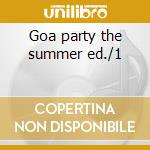 Goa party the summer ed./1 cd musicale