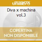 Diva x machina vol.3 cd musicale