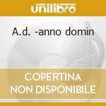 A.d. -anno domin cd musicale