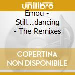 Emou - Still...dancing - The Remixes cd musicale