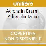 Adrenalin Drum - Adrenalin Drum cd musicale di ADRENALIN DRUM