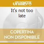 It's not too late cd musicale