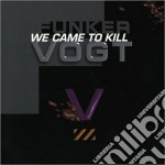 Funker Vogt - We Came To Kill cd musicale di Vogt Funker