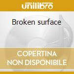 Broken surface cd musicale