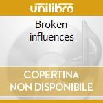 Broken influences cd musicale