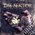Die Sektor - To Be Fed Upon cd musicale di Sektor Die