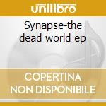 Synapse-the dead world ep cd musicale