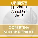 (LP VINILE) ALLNIGHTER VOL.5 lp vinile di Artisti Vari
