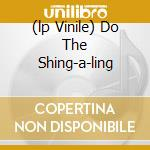 (LP VINILE) DO THE SHING-A-LING lp vinile di Artisti Vari
