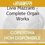 Livia Mazzanti - Complete Organ Works cd musicale di Tedesco Castelnuovo