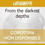 From the darkest depths cd musicale