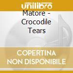 Crocodile tears cd musicale di MATORE