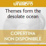 Themes form the desolate ocean cd musicale