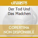 DER TOD UND DAS MADCHEN                   cd musicale di BACIO DI TOSCA