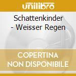 WEISSER REGEN                             cd musicale di SCHATTENKINDER