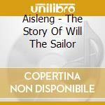 THE STORY OF WILL THE SAILOR              cd musicale di AISLENG
