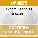 WHERE STONE IS UNSCARRED cd musicale di HYPERION