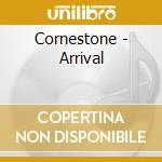 ARRIVAL                                   cd musicale di CORNERSTONE