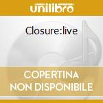 CLOSURE:LIVE                              cd musicale di THEATRE OF TRAGEDY