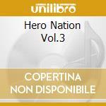 HERO NATION VOL.3                         cd musicale di METALIUM