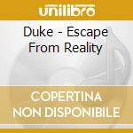 Duke - Escape From Reality cd musicale di DUKE