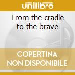 From the cradle to the brave cd musicale