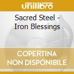 IRON BLESSINGS                            cd musicale di Steel Sacred