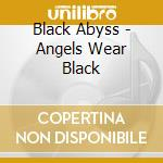 ANGELS WEAR BLACK cd musicale di BLACK ABYSS