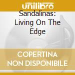 LIVING ON THE EDGE cd musicale di SANDALINAS