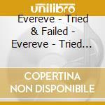 Evereve - Tried & Failed - Evereve - Tried & Failed cd musicale