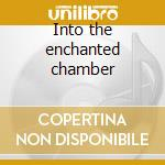 Into the enchanted chamber cd musicale
