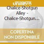 Chalice-Shotgun Alley - Chalice-Shotgun Alley cd musicale