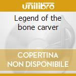 Legend of the bone carver cd musicale