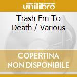 Thrash 'em to death cd musicale