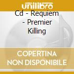 CD - REQUIEM - PREMIER KILLING cd musicale di REQUIEM